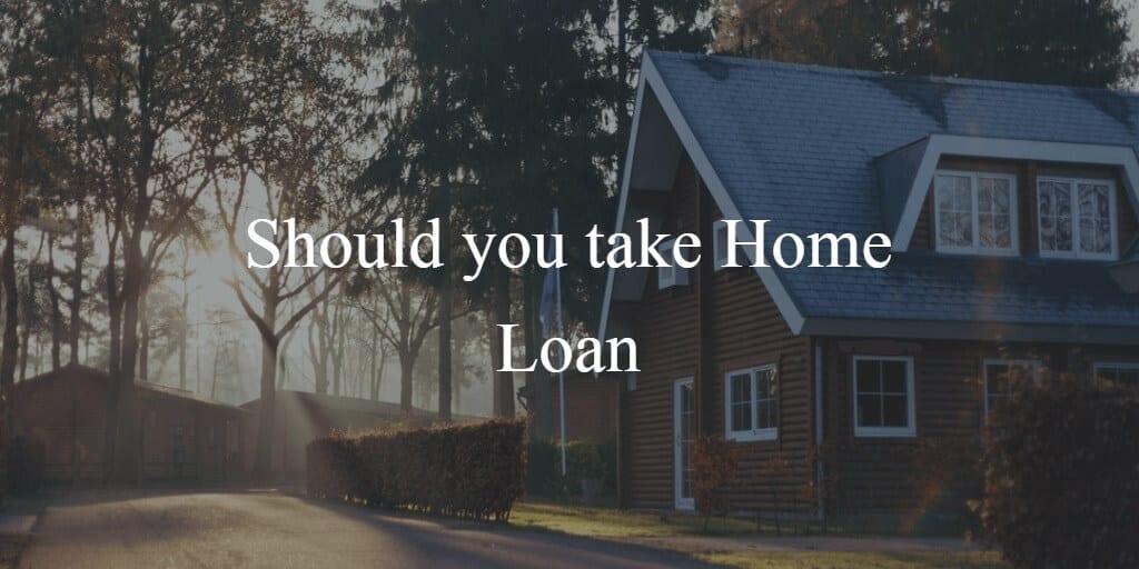 Should you take Home Loan