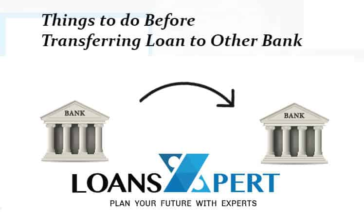 Things to do before transferring a loan to other bank