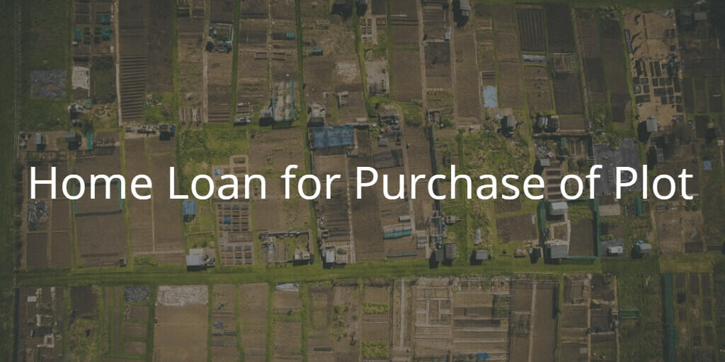 Home Loan for Purchase of Plot