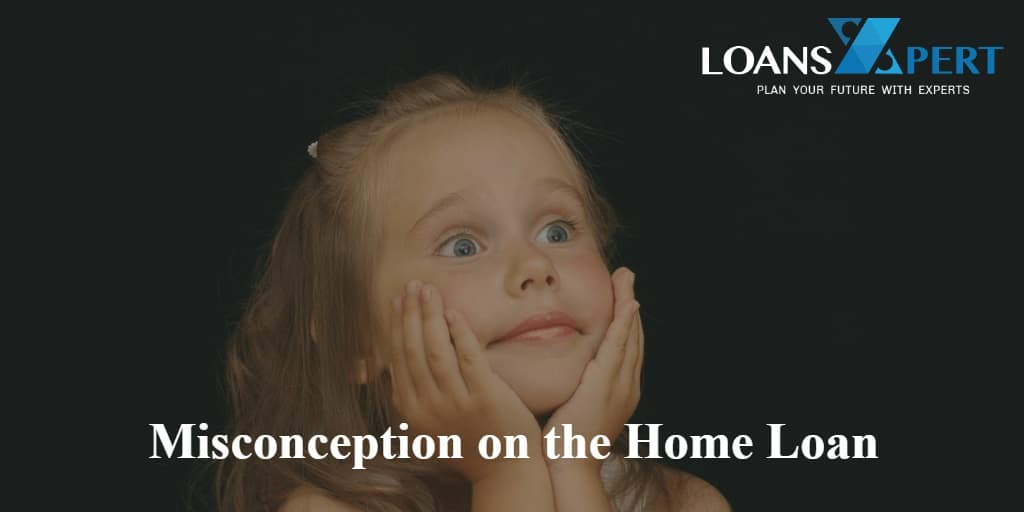 Misconception on the Home Loan