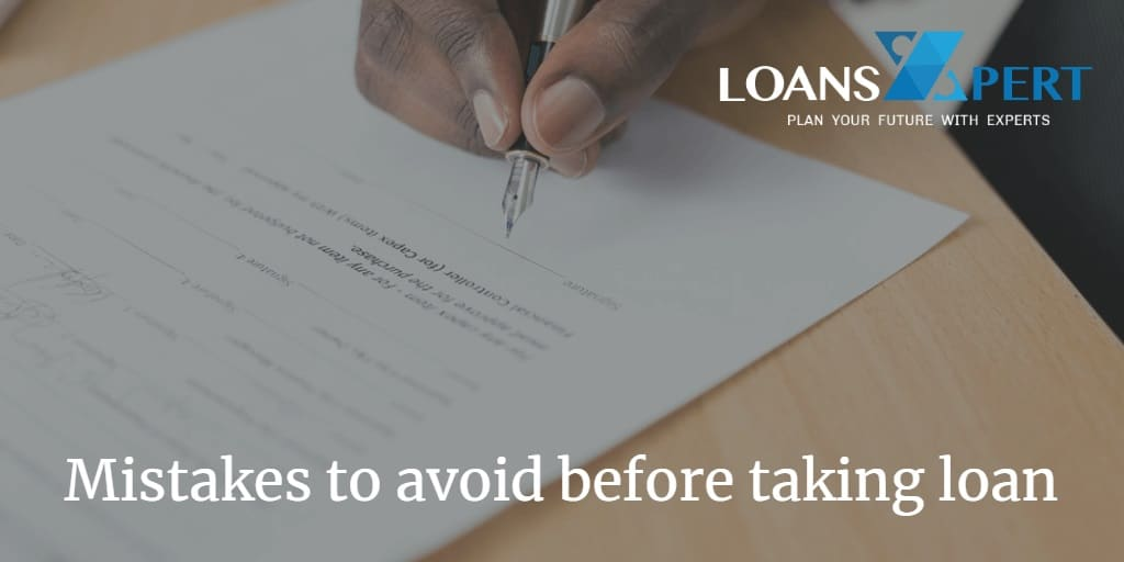 Mistakes to avoid before taking loan