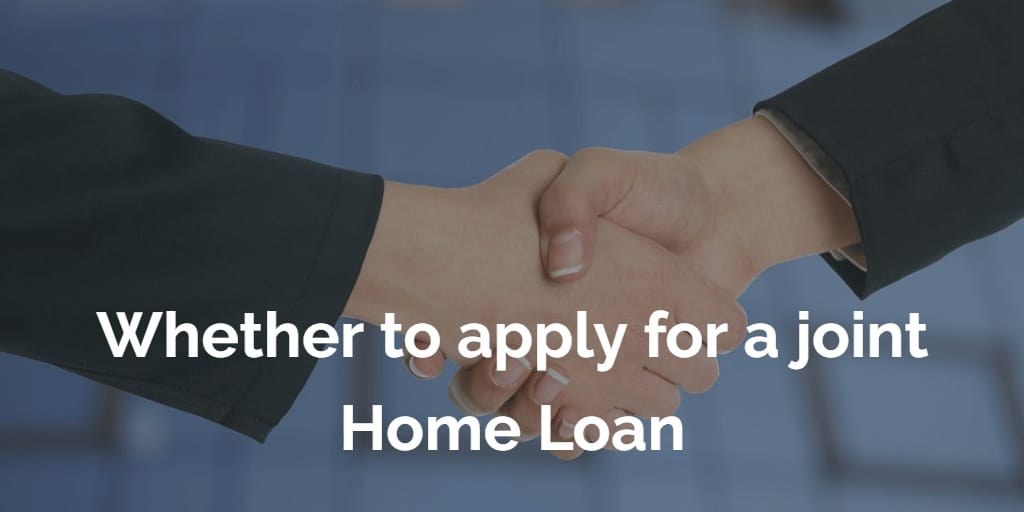 Whether to apply for a joint home loan