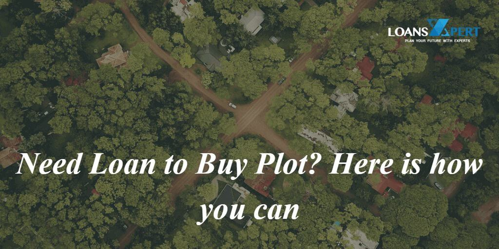 Need Loan to Buy Plot Here is how you can