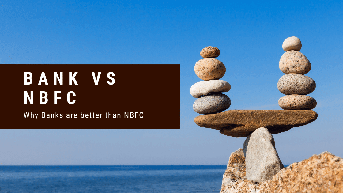 Why Banks are better than NBFC
