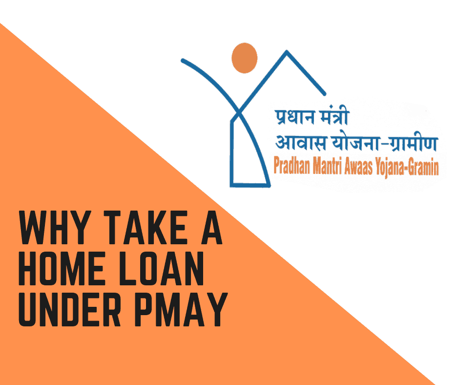 Why take a Home Loan under Pradhan Mantri Awas Yojana